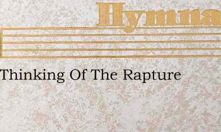 I Am Thinking Of The Rapture – Hymn Lyrics