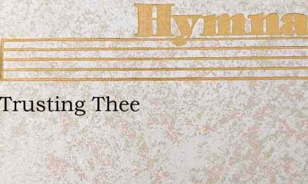 I Am Trusting Thee – Hymn Lyrics
