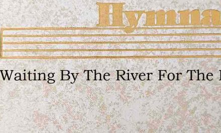 I Am Waiting By The River For The Mess – Hymn Lyrics