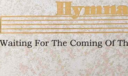 I Am Waiting For The Coming Of The Bride – Hymn Lyrics