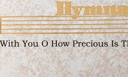 I Am With You O How Precious Is This Pro – Hymn Lyrics