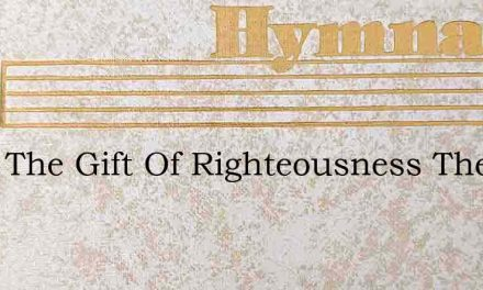 I Ask The Gift Of Righteousness The Sin – Hymn Lyrics