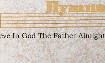 I Believe In God The Father Almighty – Hymn Lyrics