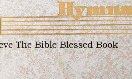I Believe The Bible Blessed Book – Hymn Lyrics