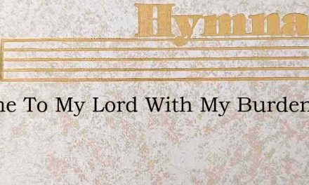 I Came To My Lord With My Burden – Hymn Lyrics