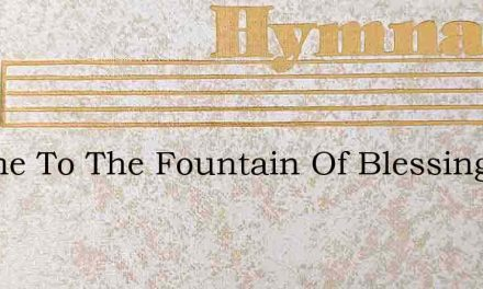 I Came To The Fountain Of Blessing – Hymn Lyrics