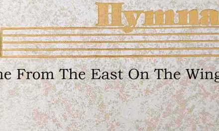 I Come From The East On The Wings – Hymn Lyrics