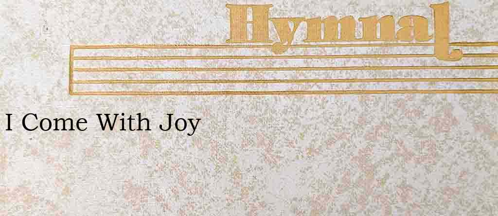 I Come With Joy – Hymn Lyrics