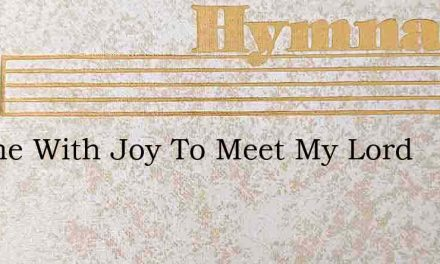 I Come With Joy To Meet My Lord – Hymn Lyrics
