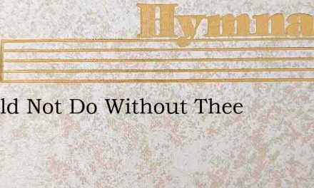 I Could Not Do Without Thee – Hymn Lyrics