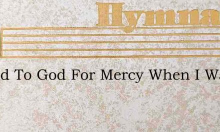 I Cried To God For Mercy When I Was Lost – Hymn Lyrics
