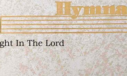 I Delight In The Lord – Hymn Lyrics