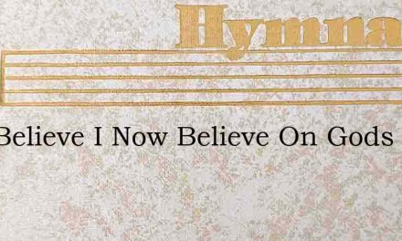 I Do Believe I Now Believe On Gods – Hymn Lyrics