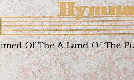I Dreamed Of The A Land Of The Pure And – Hymn Lyrics