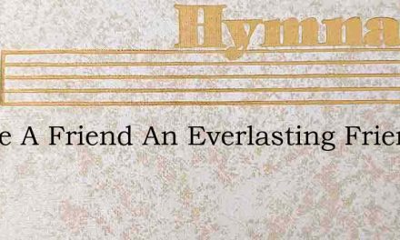 I Have A Friend An Everlasting Friend – Hymn Lyrics
