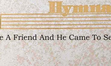 I Have A Friend And He Came To Seek Me – Hymn Lyrics