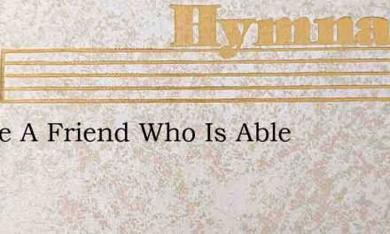 I Have A Friend Who Is Able – Hymn Lyrics