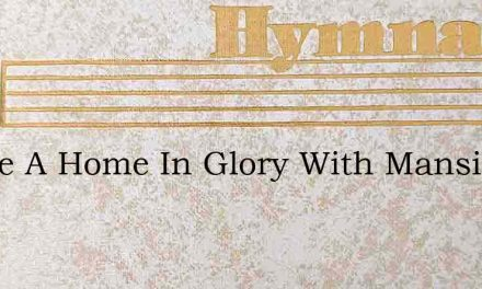 I Have A Home In Glory With Mansion – Hymn Lyrics