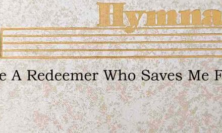 I Have A Redeemer Who Saves Me From Sin – Hymn Lyrics