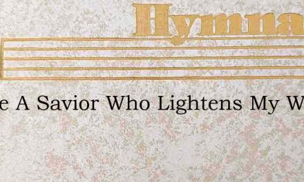 I Have A Savior Who Lightens My Way – Hymn Lyrics