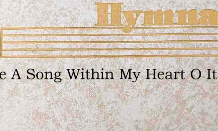I Have A Song Within My Heart O It Is – Hymn Lyrics