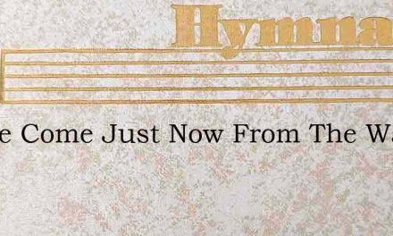 I Have Come Just Now From The Wayside We – Hymn Lyrics