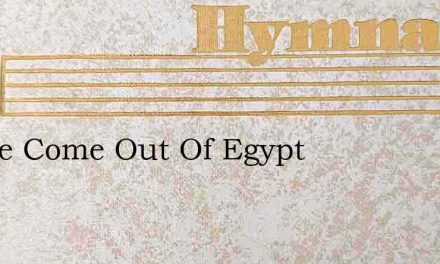 I Have Come Out Of Egypt – Hymn Lyrics