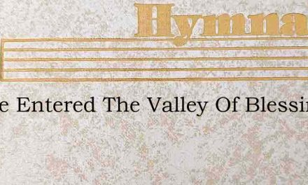 I Have Entered The Valley Of Blessing So – Hymn Lyrics