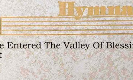 I Have Entered The Valley Of Blessing So Sweet – Hymn Lyrics