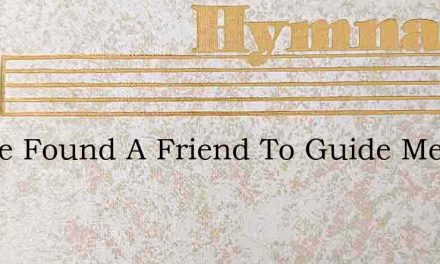 I Have Found A Friend To Guide Me – Hymn Lyrics