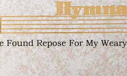 I Have Found Repose For My Weary Soul – Hymn Lyrics