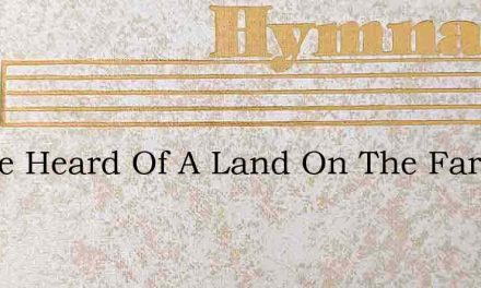 I Have Heard Of A Land On The Far Away S – Hymn Lyrics