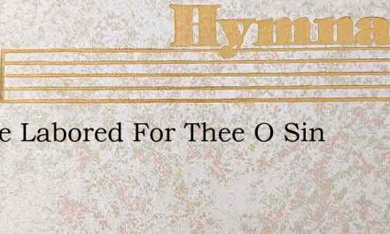 I Have Labored For Thee O Sin – Hymn Lyrics