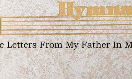 I Have Letters From My Father In My Hand – Hymn Lyrics