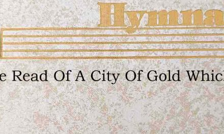 I Have Read Of A City Of Gold Which The – Hymn Lyrics