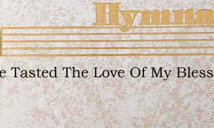 I Have Tasted The Love Of My Blessed Lor – Hymn Lyrics