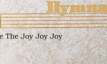 I Have The Joy Joy Joy – Hymn Lyrics