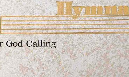 I Hear God Calling – Hymn Lyrics