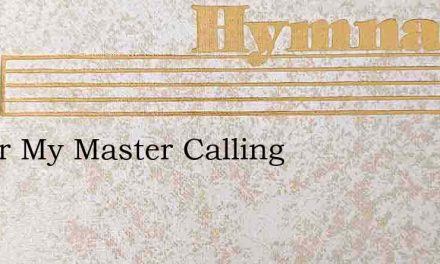 I Hear My Master Calling – Hymn Lyrics