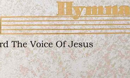 I Heard The Voice Of Jesus – Hymn Lyrics