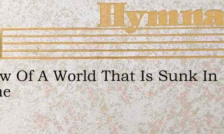 I Know Of A World That Is Sunk In Shame – Hymn Lyrics