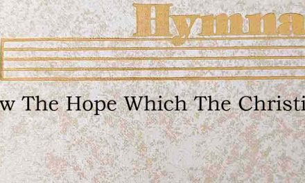 I Know The Hope Which The Christians Pos – Hymn Lyrics