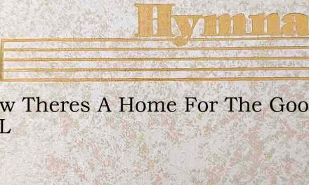 I Know Theres A Home For The Good That L – Hymn Lyrics