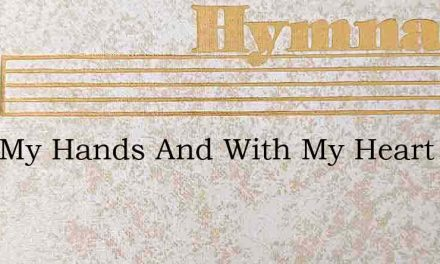 I Lift My Hands And With My Heart – Hymn Lyrics