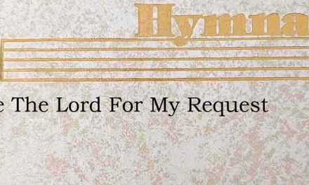 I Love The Lord For My Request – Hymn Lyrics