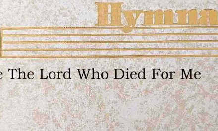 I Love The Lord Who Died For Me – Hymn Lyrics