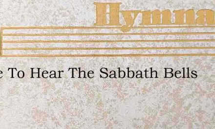 I Love To Hear The Sabbath Bells – Hymn Lyrics