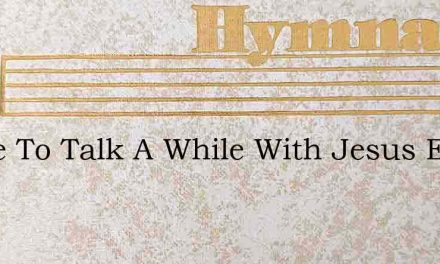 I Love To Talk A While With Jesus Every – Hymn Lyrics