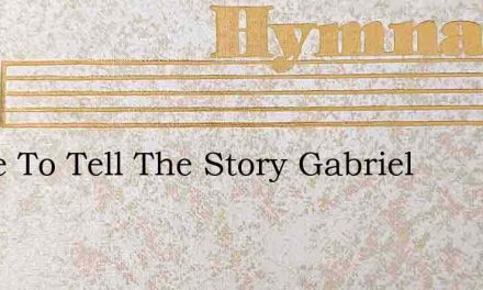 I Love To Tell The Story Gabriel – Hymn Lyrics