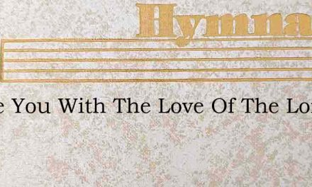I Love You With The Love Of The Lord – Hymn Lyrics